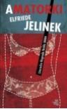 Amatorki - Elfriede Jelinek