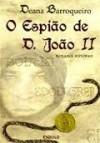 O Espião de D. João II - Deana Barroqueiro
