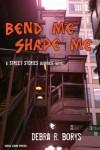 Bend Me, Shape Me - Debra R. Borys