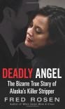 Deadly Angel: The Bizarre True Story of Alaska's Killer Stripper - Manfred R. Rosenberger