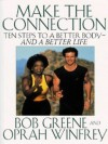 Make The Connection: 10 Steps To A Better Body   And A Better Life - Bob Greene, Oprah Winfrey