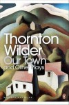 Our Town; The Skin of Our Teeth; The Matchmaker (Penguin Modern Classics) - Thornton Wilder