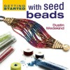 Getting Started with Seed Beads - Dustin Wedekind