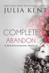 Complete Abandon: A Her Billionaires novella - Julia Kent