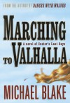 Marching to Valhalla: A Novel of Custer's Last Days - Michael Blake