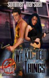 We Kill Dead Things (Zombie Exterminators, Book One) - Sommer Marsden