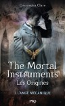 The Mortal Instruments, Les origines - tome 1 - Cassandra Clare