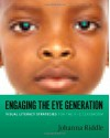 Engaging the Eye Generation: Visual Literacy Strategies for the K-5 Classroom - Johanna Riddle