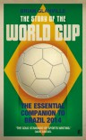 The Story of the World Cup: 2014: The Essential Companion to Brazil 2014 - Brian Glanville