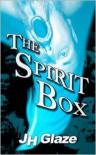 The Spirit Box - J.H. Glaze