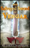 The Salvaged Sword of Vengar - Chris J. Randolph
