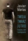 Twoja twarz jutro. Trucizna, cień i pożegnanie - Javier Marías
