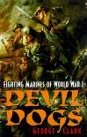 Devil Dogs: Fighting Marines of World War I - George B. Clark