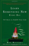 Learn Something New Every Day: 365 Facts to Fulfill Your Life - Kee Malesky