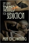 Trained For Seduction - Mia Downing