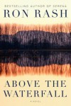Above the Waterfall - Ron Rash