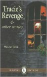 Tracie's Revenge & Other Stories - Wade Bell