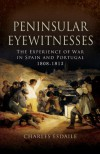 Peninsular Eyewitnesses: The Experience of War in Spain and Portugal 1808-1813 - Charles J. Esdaile