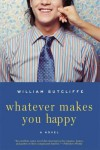 Whatever Makes You Happy: A Novel - William Sutcliffe