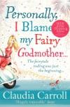 Personally I Blame My Fairy Godmother - Claudia Carroll
