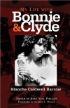 My Life with Bonnie and Clyde - Blanche Caldwell Barrow, John Neal Phillips