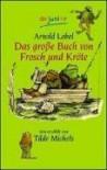 Das Große Buch Von Frosch Und Kröte - Arnold Lobel, Tilde Michels