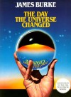 The Day the Universe Changed. Companion to the PBS Television Series - James Burke