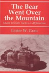 The Bear Went Over the Mountain: Soviet Combat Tactics in Afghanistan - Lester W. Grau, David M. Glantz