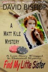 Find My Little Sister, a Matt Kile Mystery - David Bishop