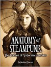 Anatomy of Steampunk: The Fashion of Victorian Futurism - Katherine Gleason, Katherine A. Gleason, Diana M. Pho