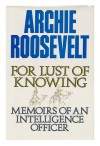 For Lust of Knowing: Memoirs of an Intelligence Officer - Archie Roosevelt