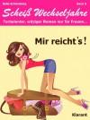 Mir reichts! Scheiß Wechseljahre, Band 9. Turbulenter, spritziger Liebesroman nur für Frauen... - Bella Schöneberg