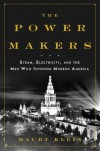 The Power Makers: Steam, Electricity, and the Men Who Invented Modern America - Maury Klein