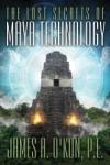 The Lost Secrets of Maya Technology - James O'Kon