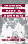 Women, AIDS & Activism - The ACT UP/NY Women & AIDS Book Group;The ACT UP/NY Women & AIDS Book Group
