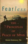 Fearless: The 7 Principles of Peace of Mind - Brenda Shoshanna PhD