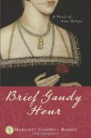 Brief Gaudy Hour: A Novel of Anne Boleyn - Margaret Campbell Barnes