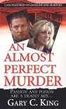 An Almost Perfect Murder - Gary C. King
