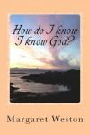 How Do I Know I Know God? - Margaret Weston