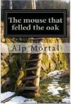 The mouse that felled the oak - Alp Mortal
