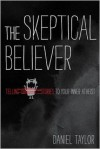 The Skeptical Believer: Telling Stories to Your Inner Atheist - Daniel Taylor