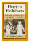 Heretics & Hellraisers: Women Contributors to the Masses, 1911-1917 (American Studies Series) - Margaret C. Jones