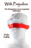 With Prejudice: The Perspective of an Acquitted Defendant - Vicky Gallas