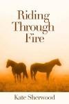Riding Through Fire - Kate Sherwood