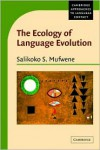 The Ecology of Language Evolution (Cambridge Approaches to Language Contact) - Salikoko S. Mufwene