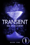TRANSIENT #1 - Dystopian Action Adventure Serial (Episode One): Science Fiction Adventure Series - Kai Holloway
