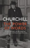 Churchill: The Power of Words - Winston Churchill, Martin Gilbert