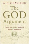The God Argument: The Case Against Religion and for Humanism - A. C. Grayling