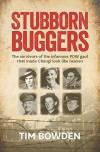 Stubborn Buggers: The Survivors of the Infamous POW Gaol That Made Changi Look Like Heaven - Tim Bowden