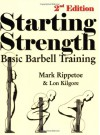 Starting Strength: Basic Barbell Training, 2nd Edition - Mark Rippetoe;Lon Kilgore